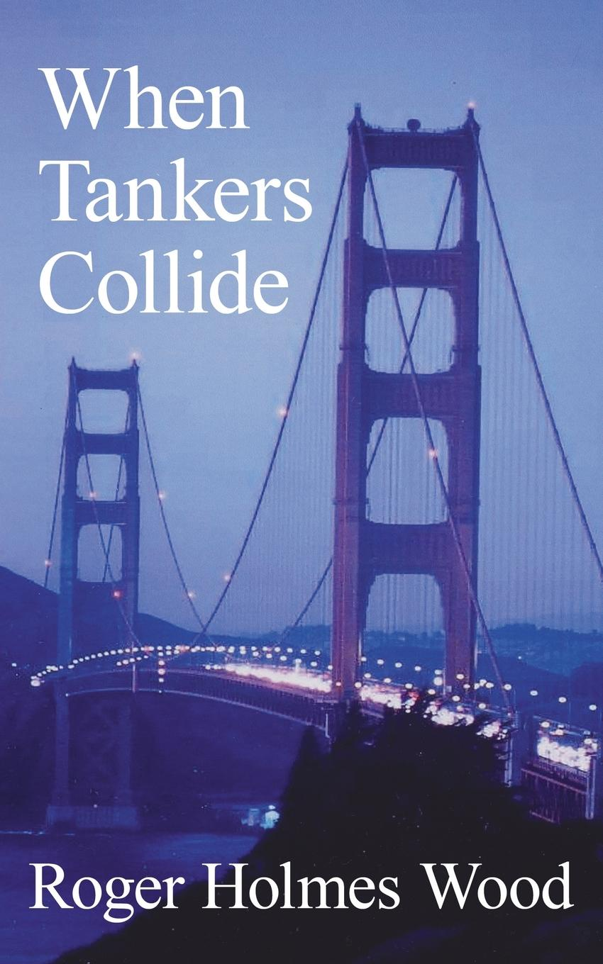 Roger Holmes Wood When Tankers Collide adrianne byrd when valentines collide