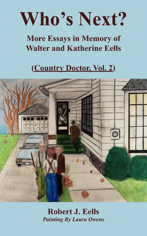 Robert J. Eells Who's Next?. More Essays in Memory of Walter and Katherine Eells (Country Doctor, Vol. 2) goss j adams d doctor who city of death