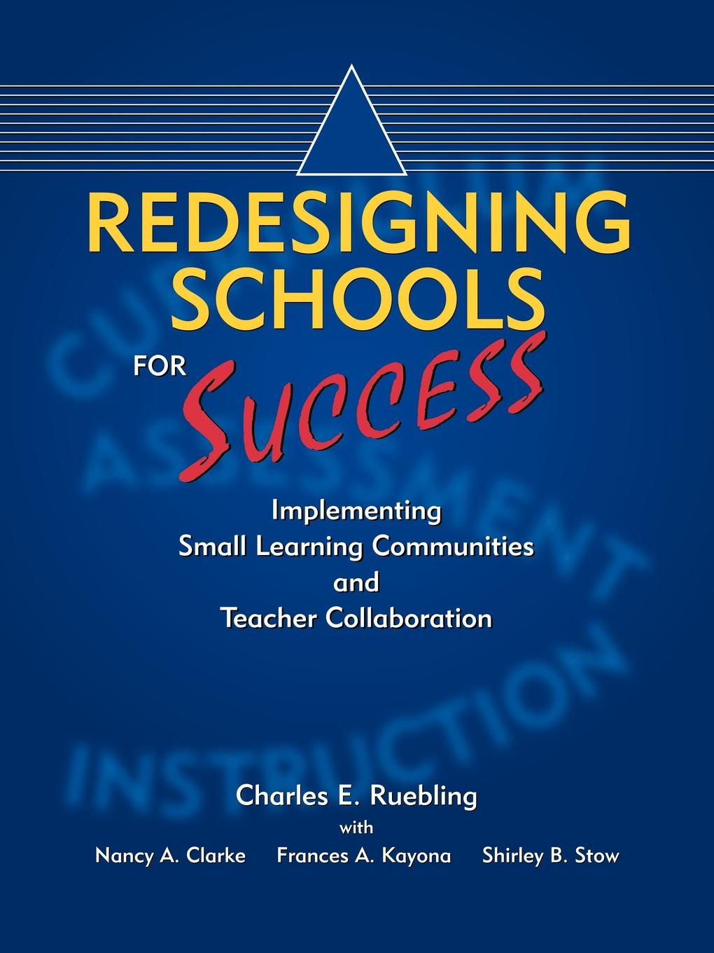 Charles E. Ruebling Redesigning Schools for Success. Implementing Small Learning Communities and Teacher Collaboration re imagining teacher professional learning for social change