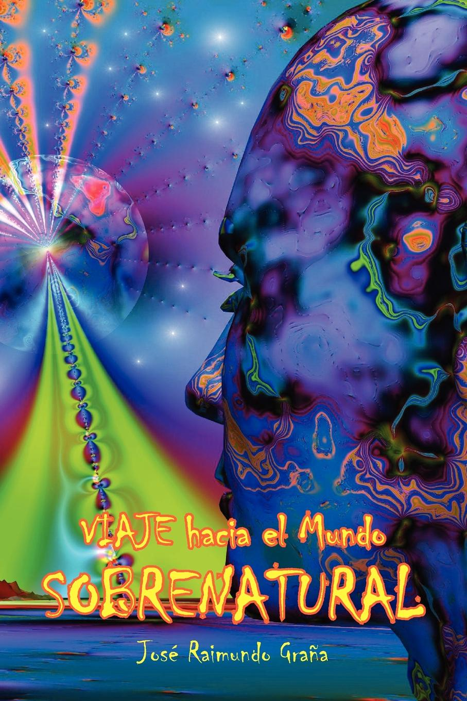 Jose Raimundo Grana Viaje Hacia El Mundo Sobrenatural путешествие el viaje 1992 смотреть онлайн