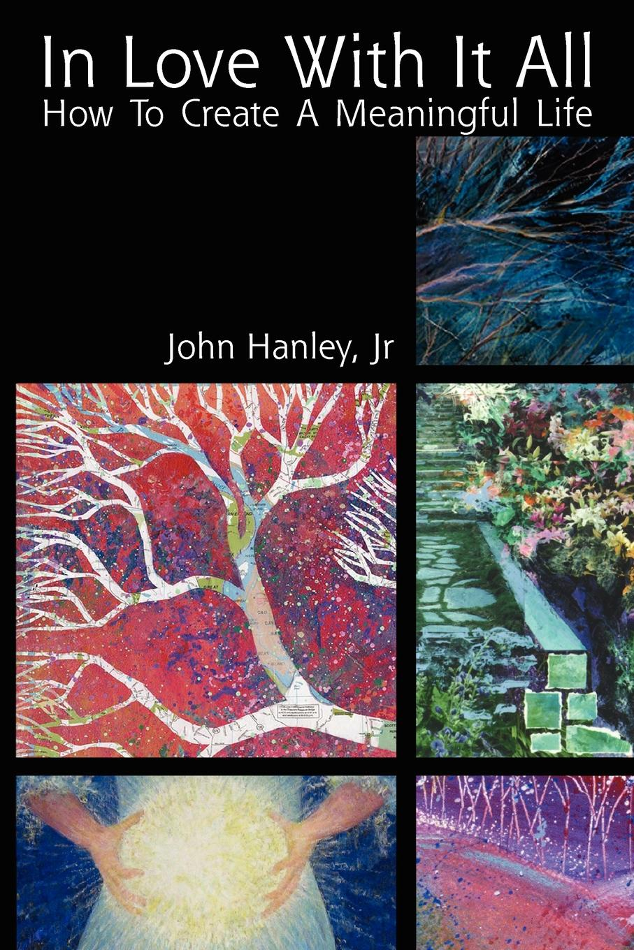 John Jr. Hanley In Love with It All. How to Create a Meaningful Life недорого