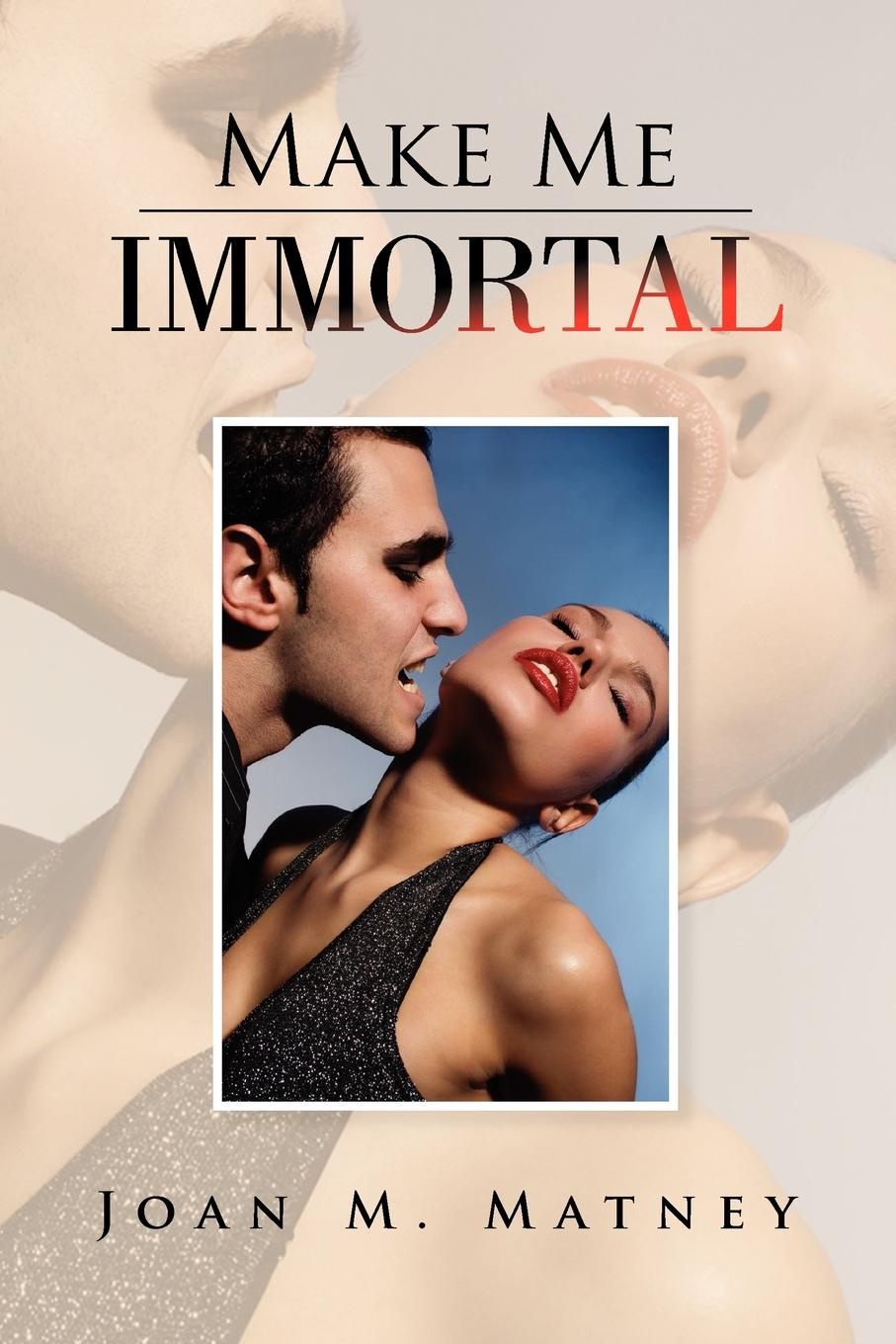 Joan M. Matney Make Me Immortal m shelley the mortal immortal