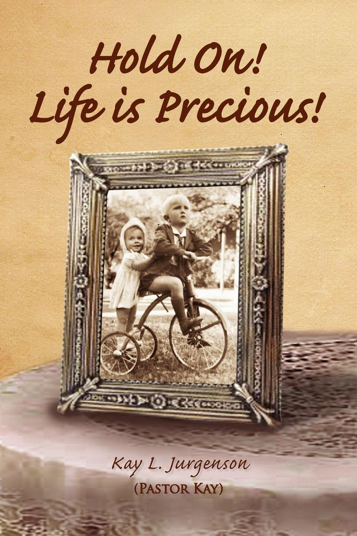 где купить Kay L. Jurgenson Hold On! Life Is Precious! по лучшей цене