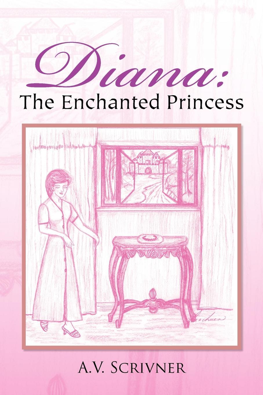A. V. Scrivner Diana. The Enchanted Princess