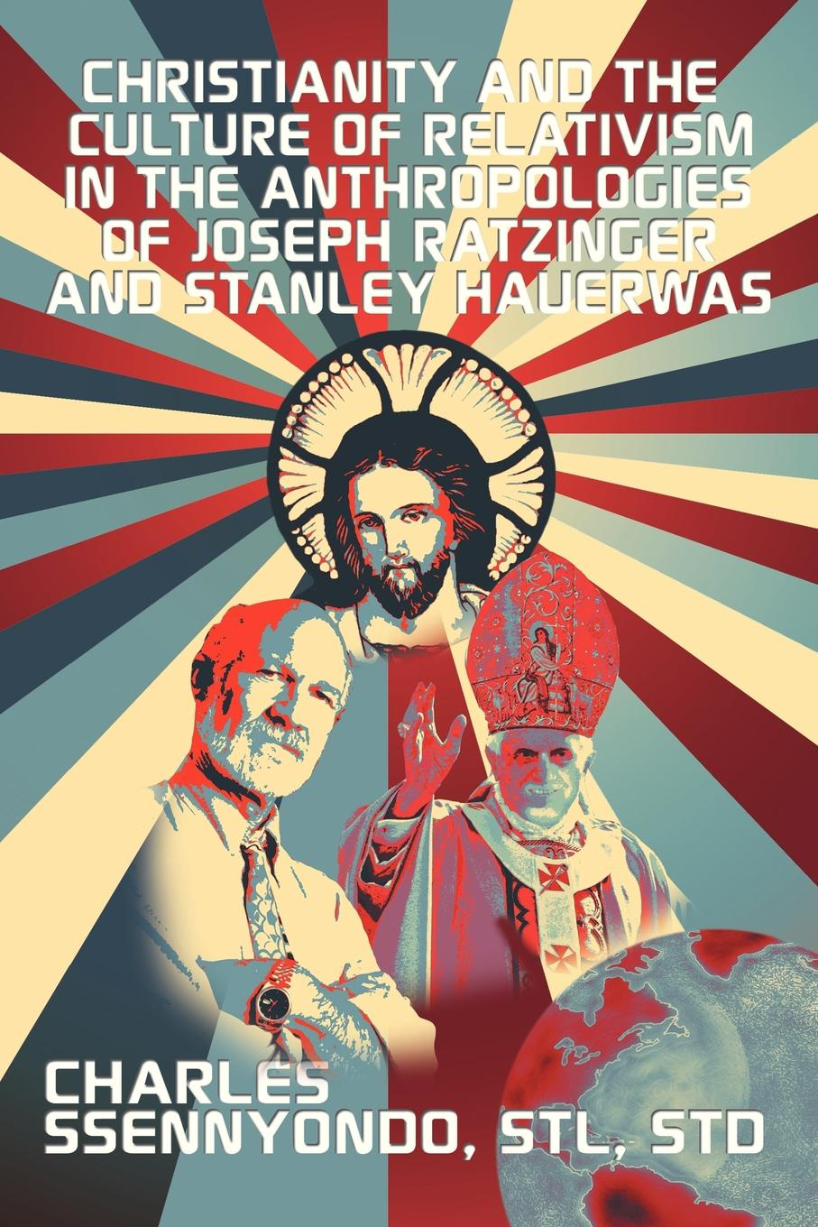 Charles STL STD Ssennyondo Christianity and the Culture of Relativism in the Anthropologies of Joseph Ratzinger and Stanley Hauerwas. (Rediscovering the Truth of Christianity) the rise of network christianity
