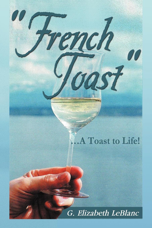 G. Elizabeth LeBlanc French Toast. . a Toast to Life! teri hatcher burnt toast