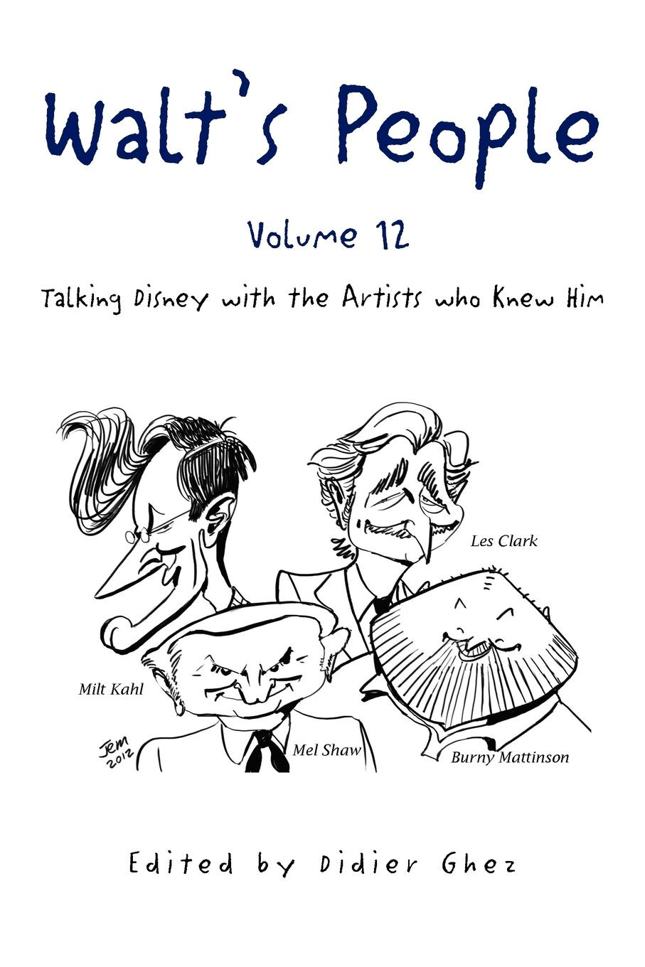 Edited by Didier Ghez Walts People - Volume 12. Talking Disney with the Artists who Knew Him