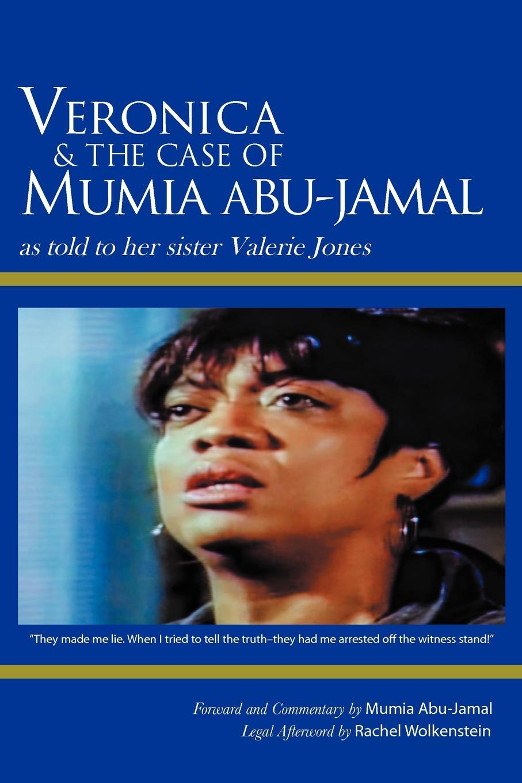 Valerie Jones Veronica & the Case of Mumia Abu-Jamal. As Told to Her Sister Valerie Jones jamal rev 30 lgos men