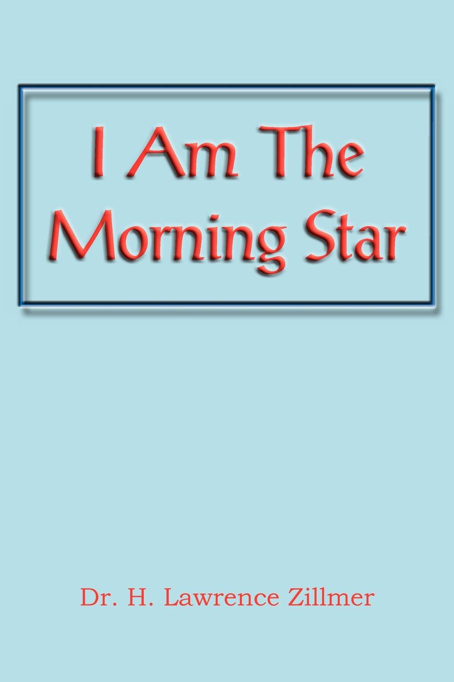 H. Lawrence Zillmer I Am the Morning Star h bollman evening star varsovienne