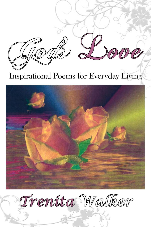 Trenita Walker God's Love. Inspirational Poems for Everyday Living shadonna walker pearls class discovering god s beauty