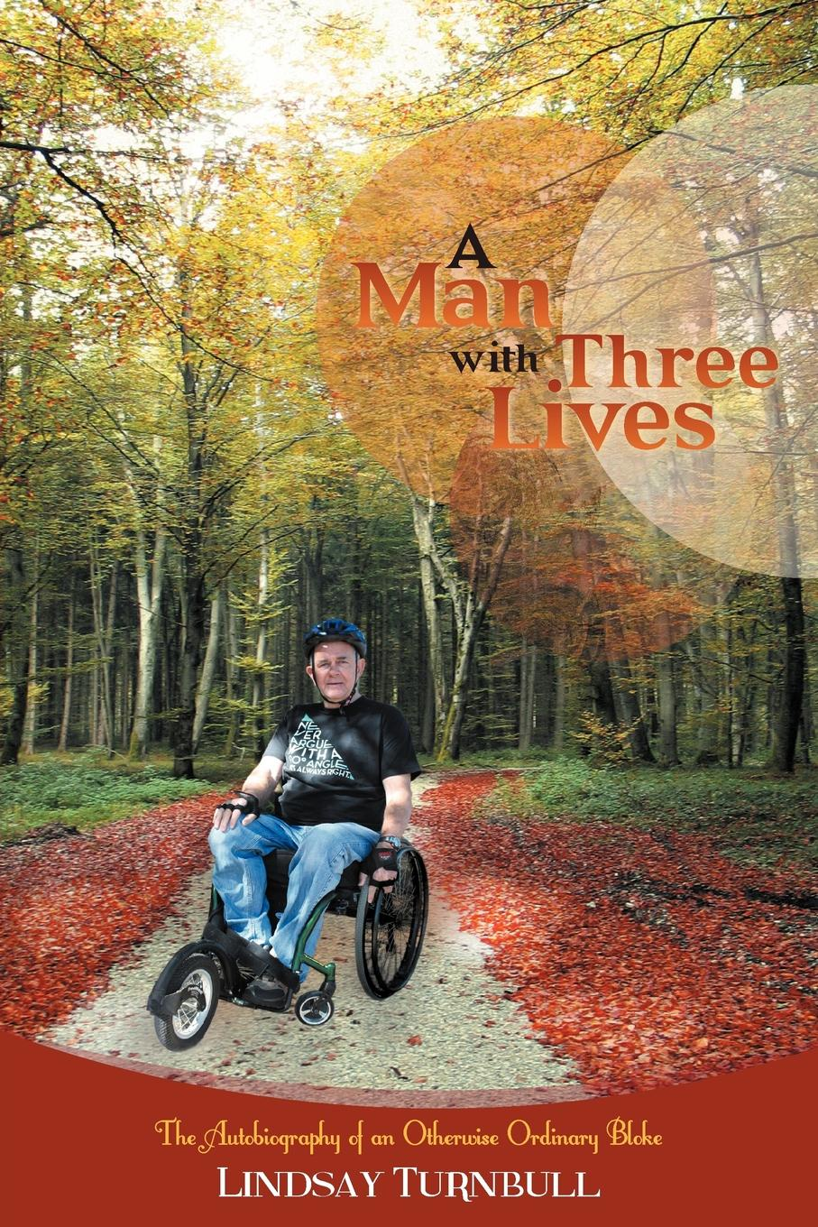 Lindsay Turnbull A Man with Three Lives. The Autobiography of an Otherwise Ordinary Bloke three man 4
