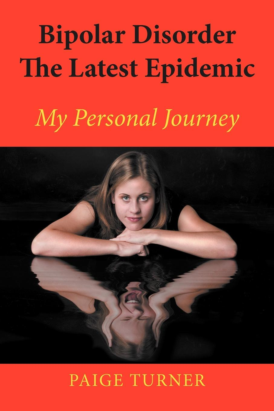 Paige Turner Bipolar Disorder the Latest Epidemic. My Personal Journey