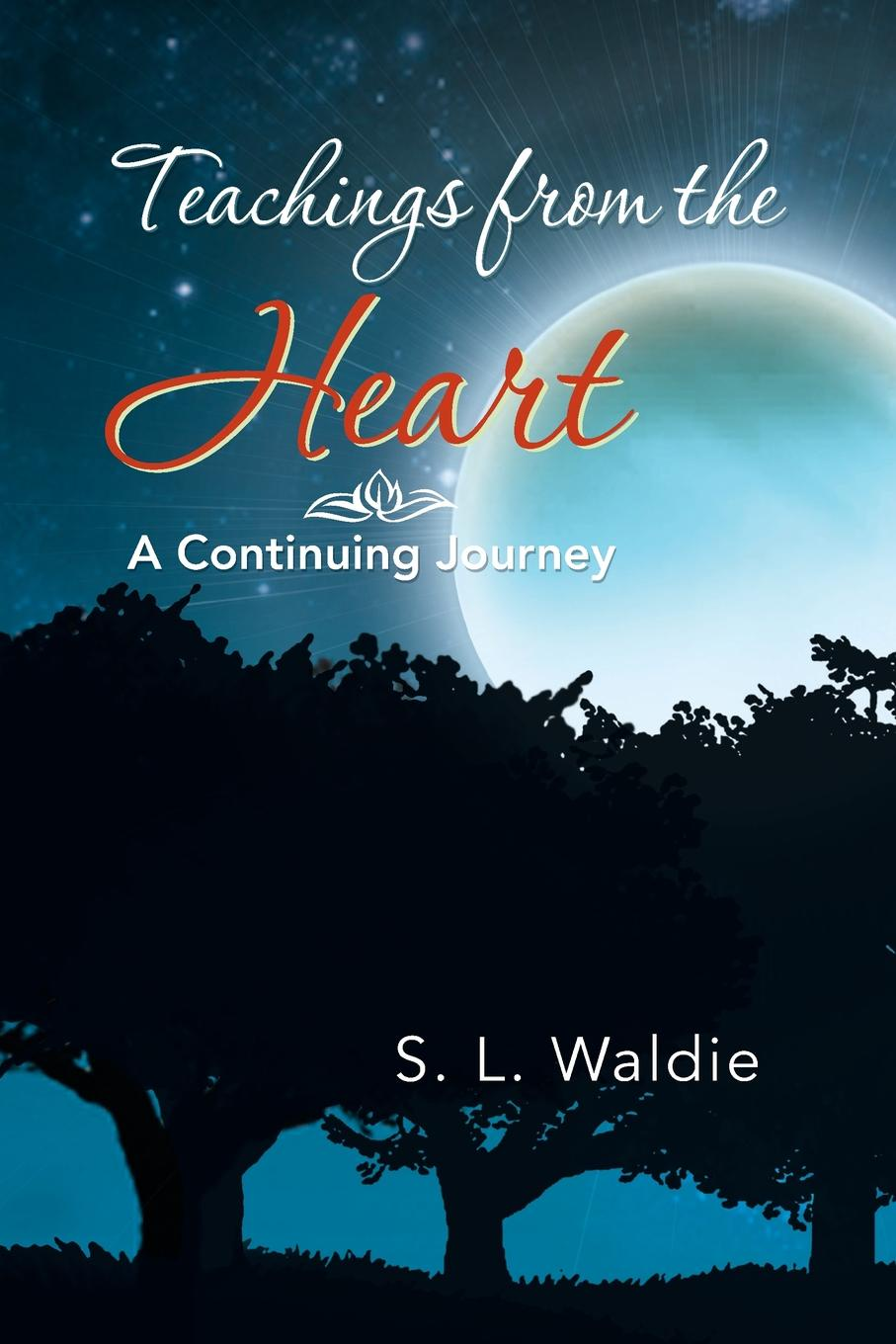 S. L. Waldie Teachings from the Heart. A Continuing Journey donna l patten sarah s heart
