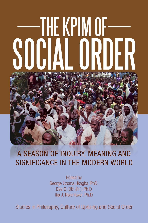 Patrick E. Iroegbu The KPIM of Social Order. A Season Uprising