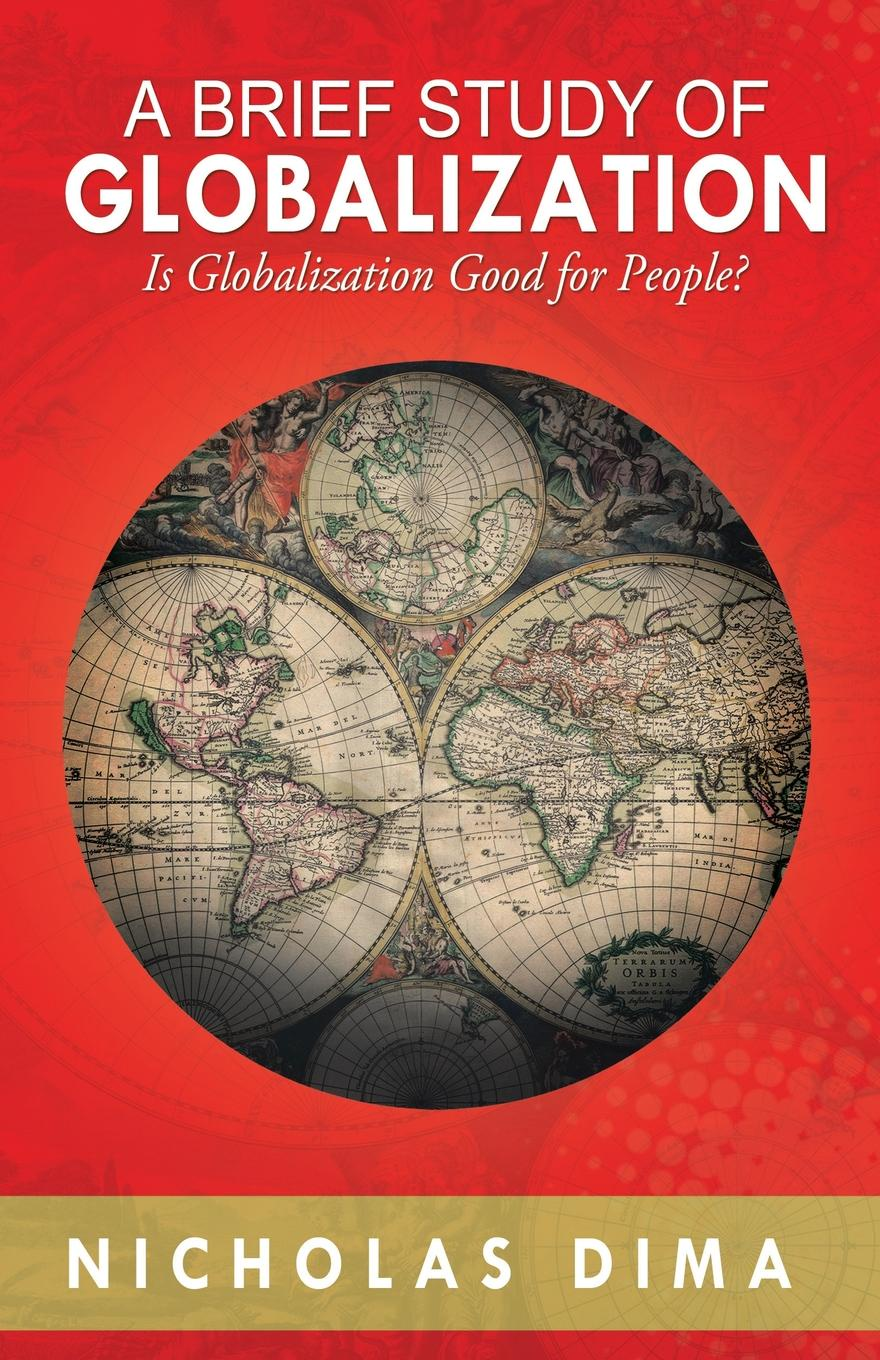 Nicholas Dima A Brief Study of Globalization. Is Globalization Good for People? barrie axford theories of globalization