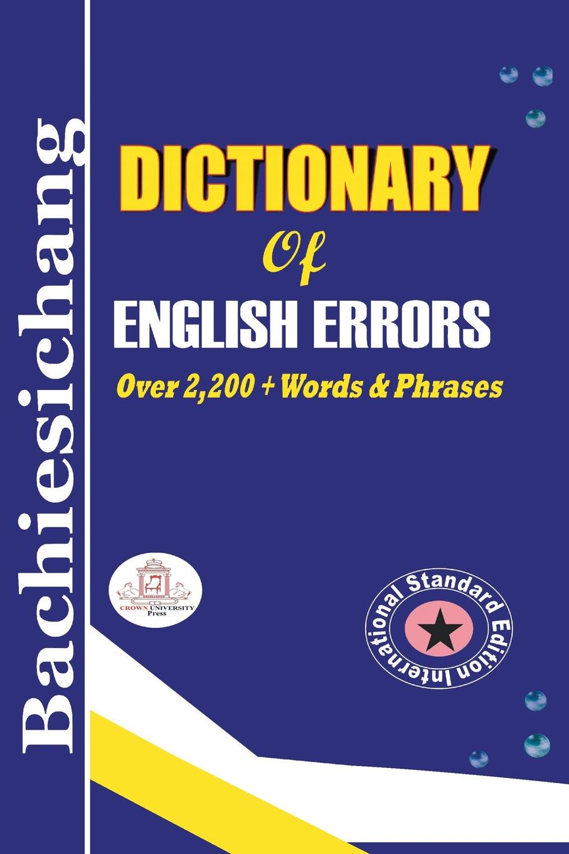 King Sulleyman D. Bachiesichang Bachiesichang Dictionary of English Errors дж хитон н тэртон longman dictionary of common errors