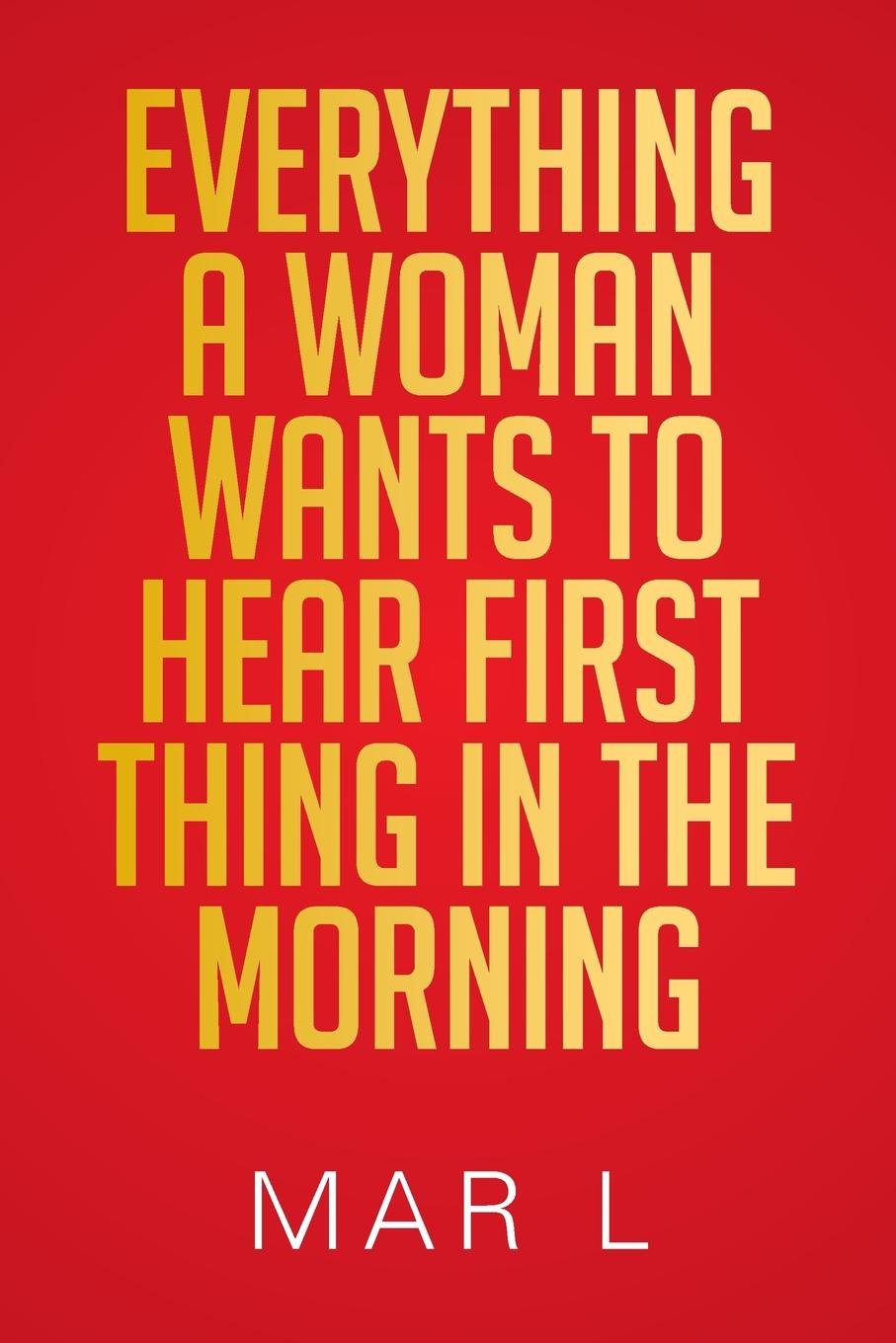 Mar L Everything a Woman Wants to Hear First Thing in the Morning