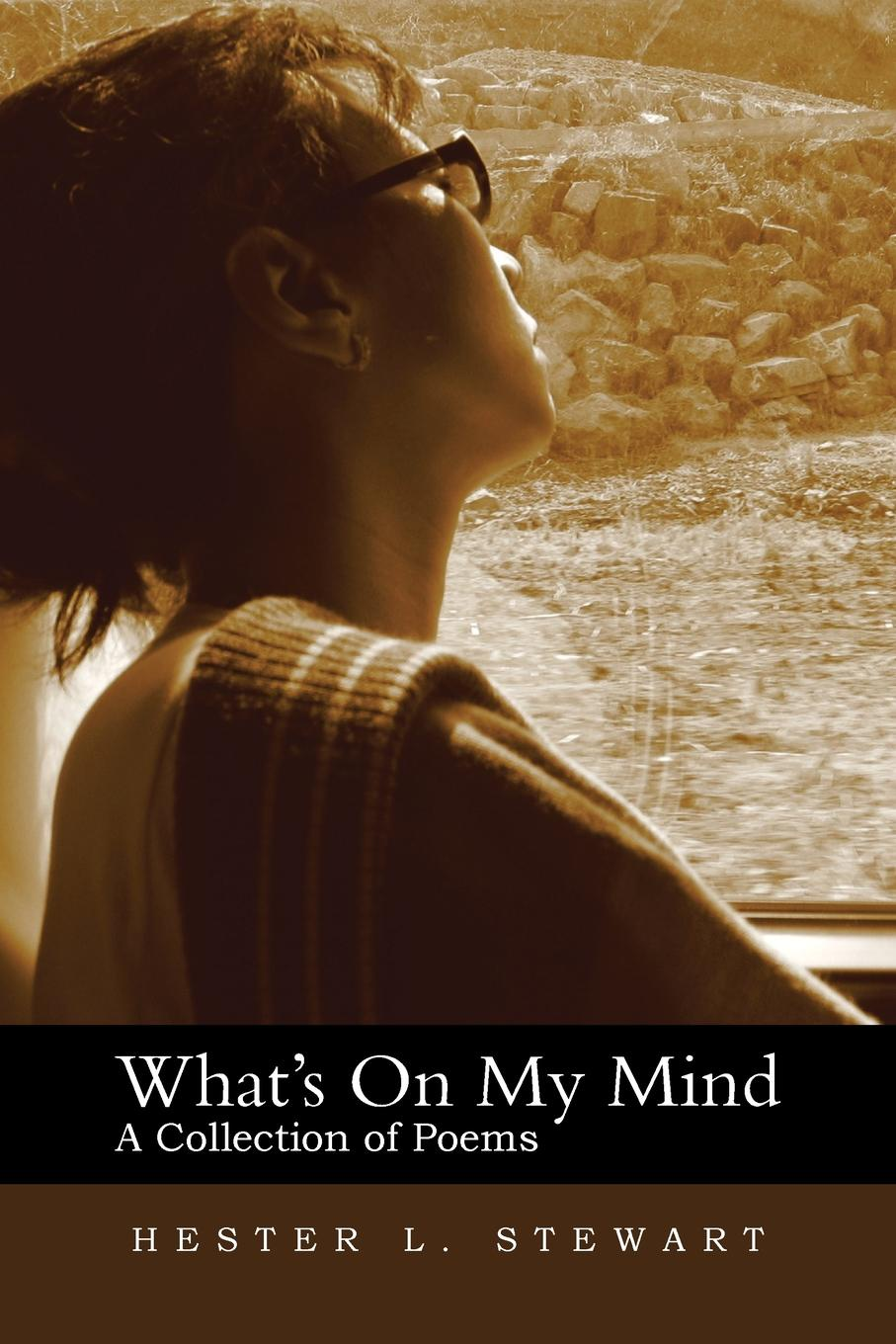 Hester L. Stewart What's on My Mind. A Collection of Poems virginia hamilton adair ants on the melon a collection of poems