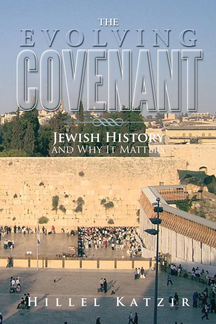 Hillel Katzir The Evolving Covenant. Jewish History and Why It Matters richard thomas f why dylan matters
