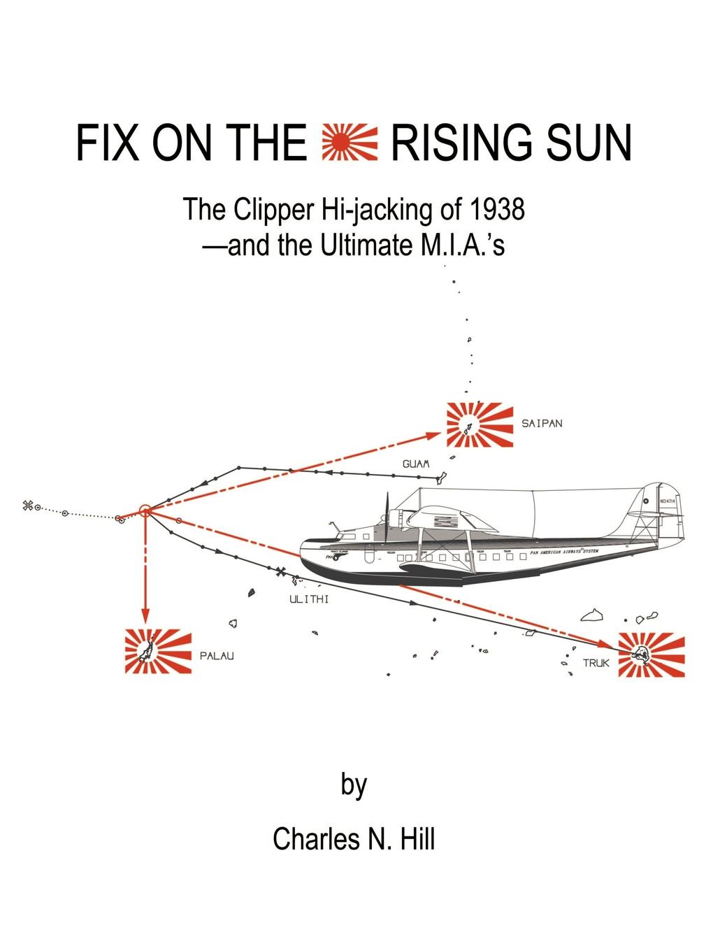 Charles N. Hill Fix on the Rising Sun. The Clipper Hi-Jacking of 1938--And the Ultimate M.I.A.'s shannon s the song rising
