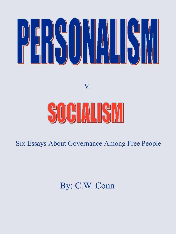 C. W. Conn Personalism v. Socialism. six essays about governance among free people camille v d six quarts dheure a perdre ou six nouvelles par m camille v d