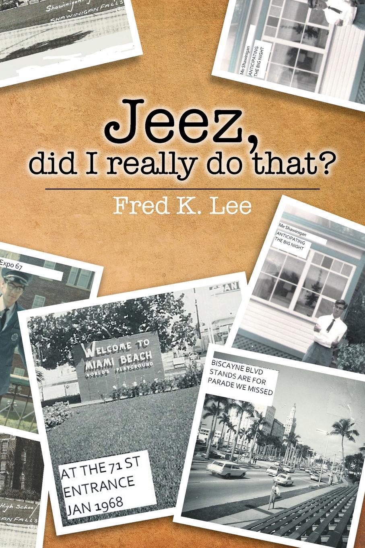 Fred K. Lee Jeez, Did I Really Do That? цена и фото