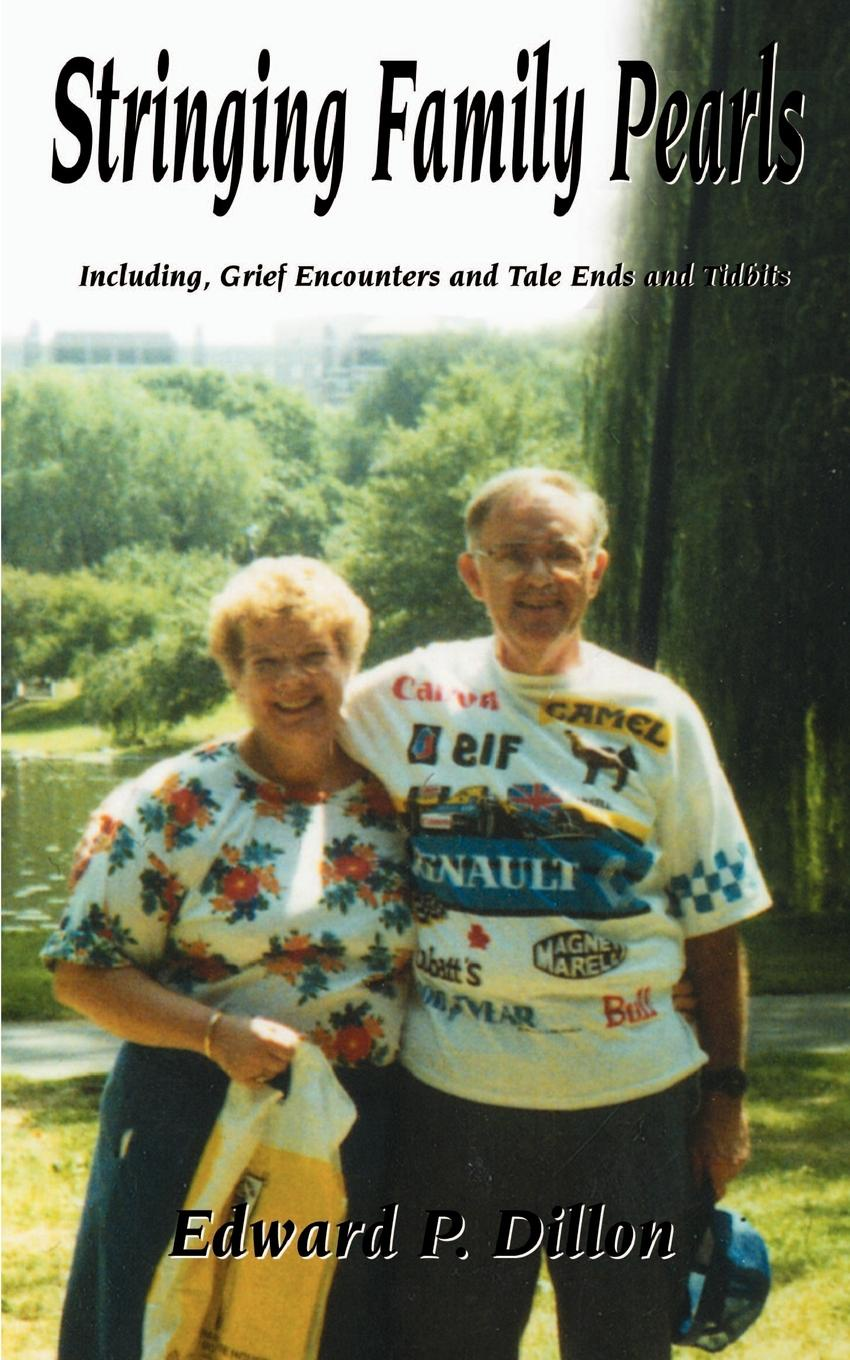 Edward P. Dillon Stringing Family Pearls. Including, Grief Encounters and Tale Ends and Tidbits