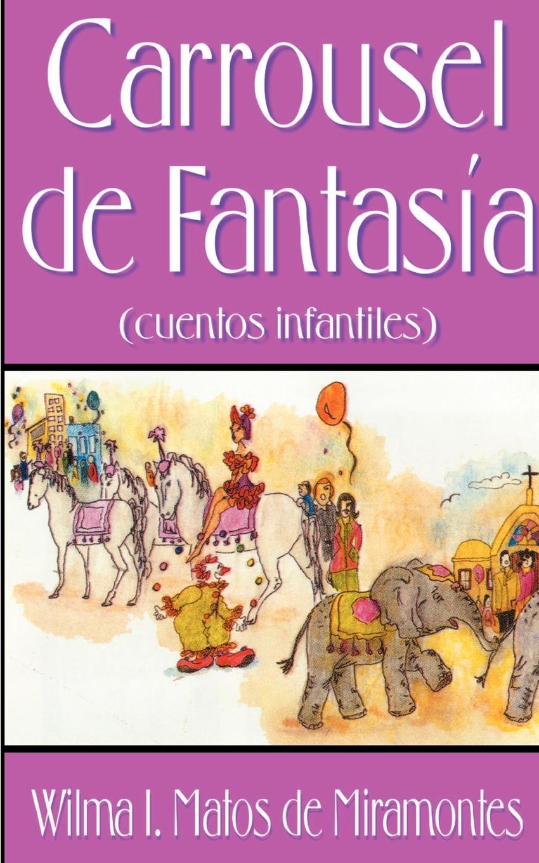 Wilma I. Matos de Miramontes Carrousel de Fantasia. Cuentos Infantiles cuentos completos