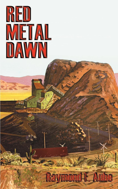 Raymond F. Aube Red Metal! Dawn