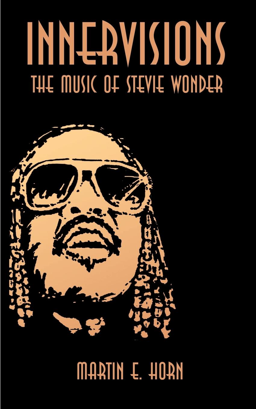 Martin E. Horn Innervisions. The Music of Stevie Wonder цена и фото