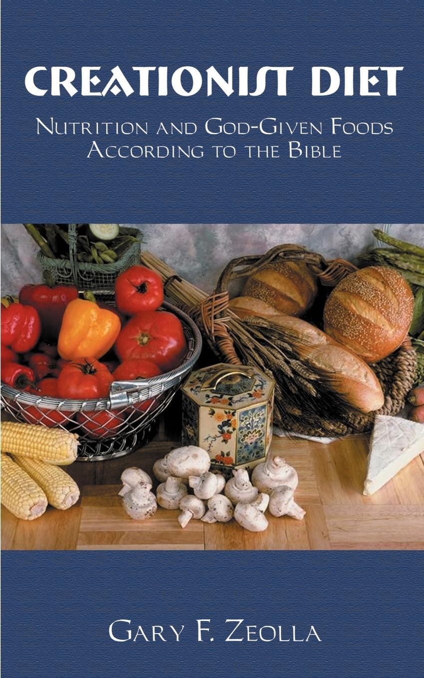 Gary F. Zeolla Creationist Diet. Nutrition and God-Given Foods According to the Bible