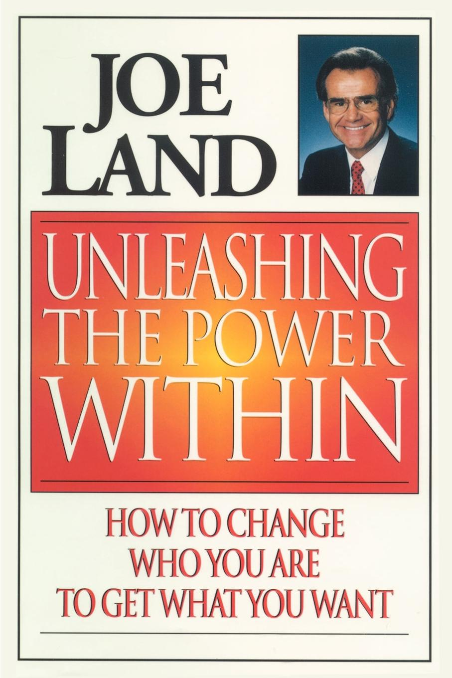Фото - Joe Land Unleashing the Power Within. How to Change Who You Are to Get What You Want joe vitale the key the missing secret for attracting anything you want