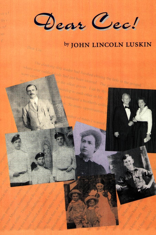Фото - John Lincoln Luskin Dear Cec!. A Family Odyssey dear john