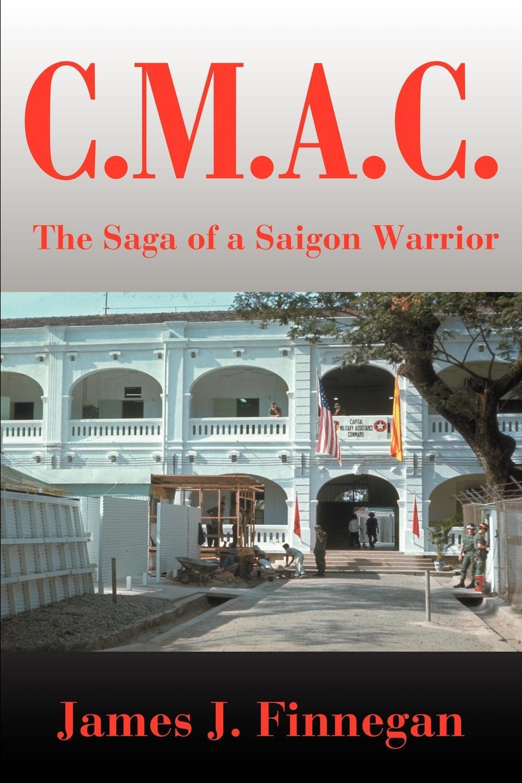 James J. Finnegan C.M.A.C. A Saga of a Saigon Warrior
