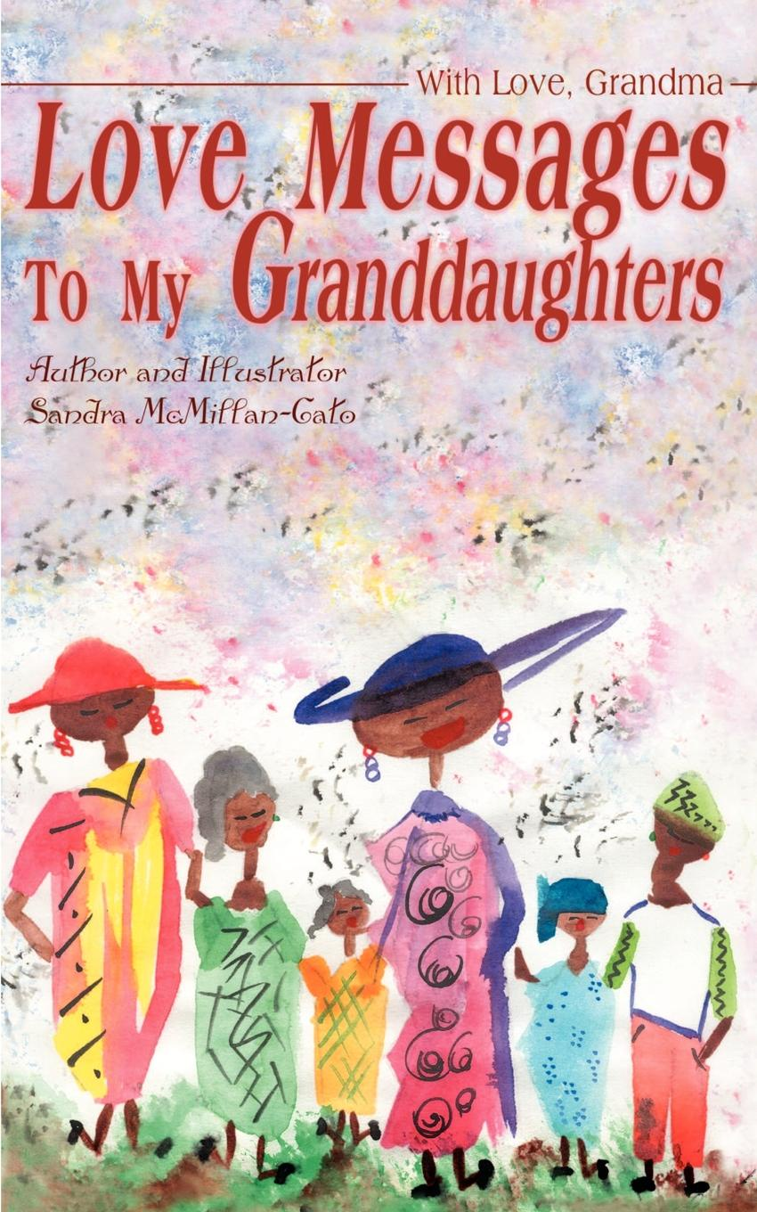Sandra McMillan-Cato Love Messages to My Granddaughters. With Love, Grandma недорго, оригинальная цена