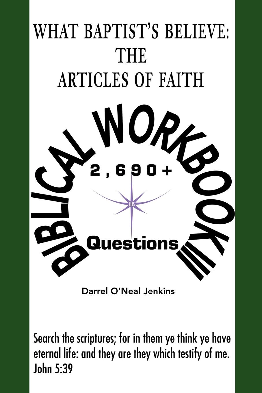 Darrel O'Neal Jenkins What Baptist's Believe. The Articles of Faith: Biblical Workbook III: 2690+ Questions thomas j jenkins the judges of faith