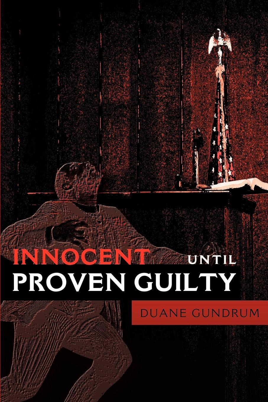 Duane Gundrum Innocent Until Proven Guilty