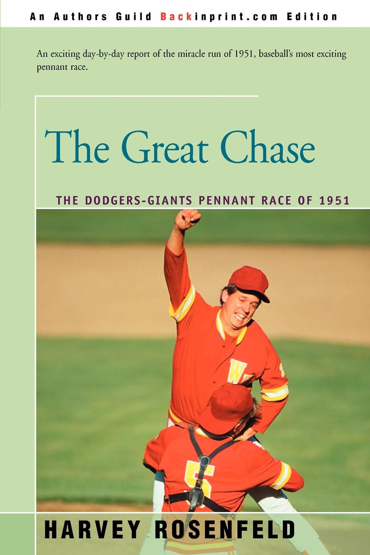 Harvey Rosenfeld The Great Chase. The Dodger-Giants Pennant Race of 1951