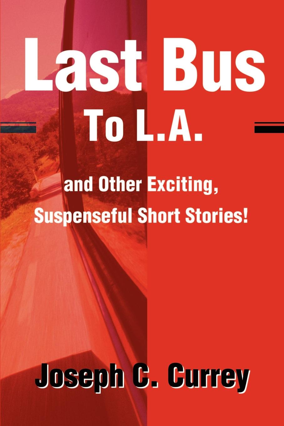 Joseph C. Currey Last Bus to L.A. And Other Exciting, Suspenseful Short Stories! last leaf and other stories