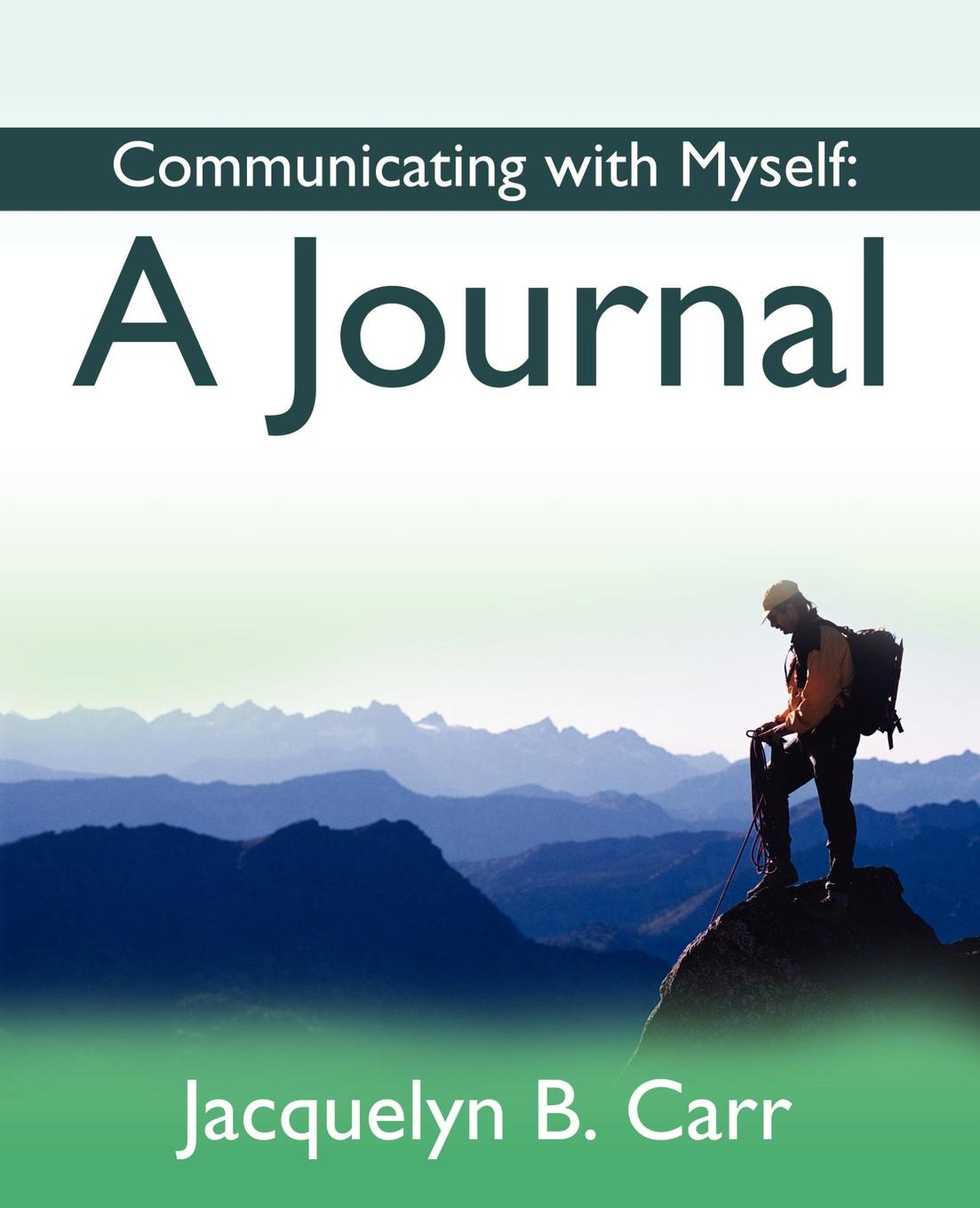 Jacquelyn B. Carr Communicating with Myself. A Journal