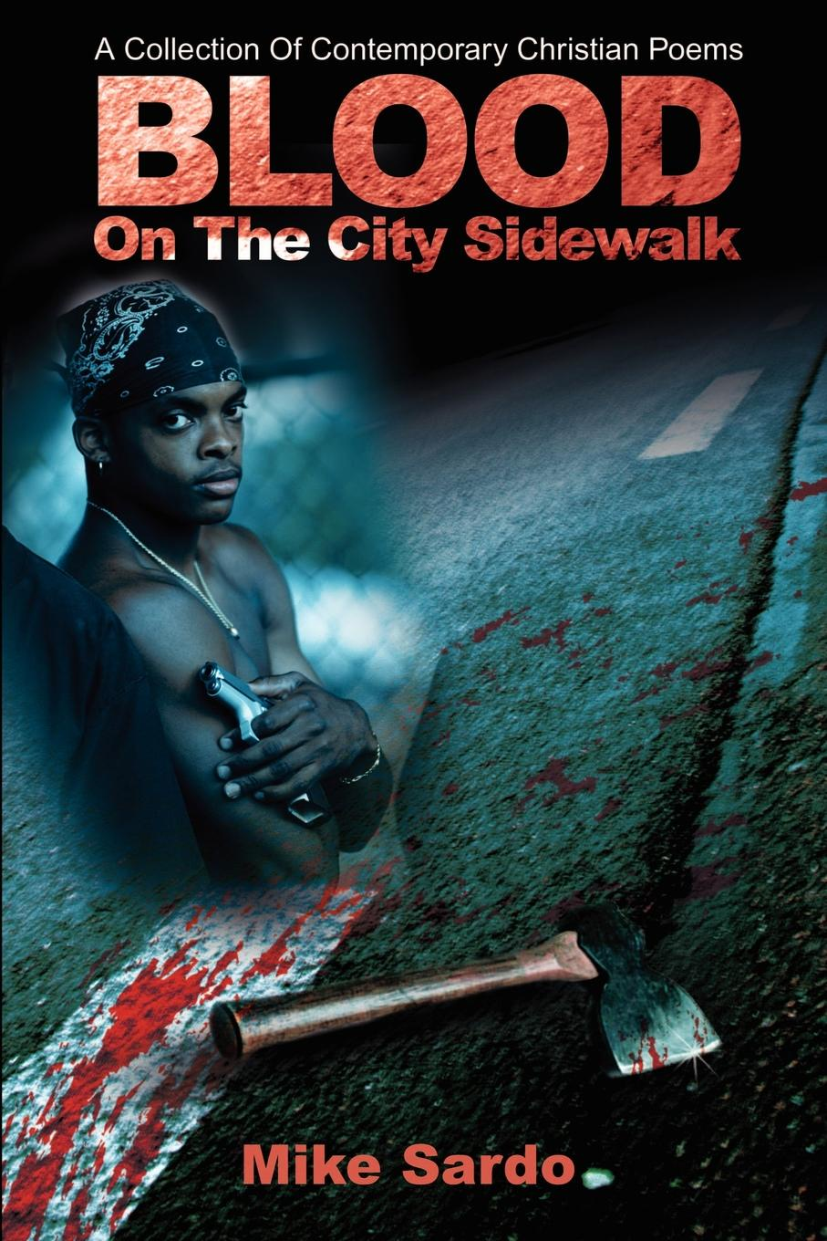 Michael A Sardo Blood on the City Sidewalk. A Collection of Contemporary Christian Poems