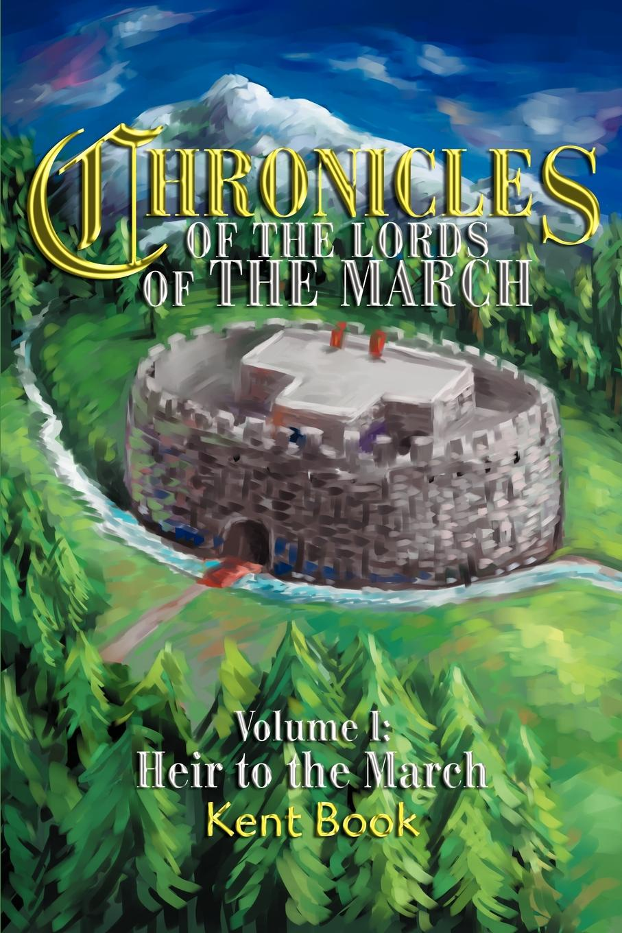 Kent D. Book Chronicles of the Lords of the March. Volume I: Heir to the March недорого
