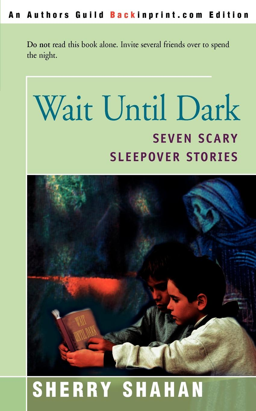 Sherry Shahan Wait Until Dark. Seven Scary Sleepover Stories scary stories to tell in the dark series more scary stories to tell in the dark scary stories to tell in the dark kids book