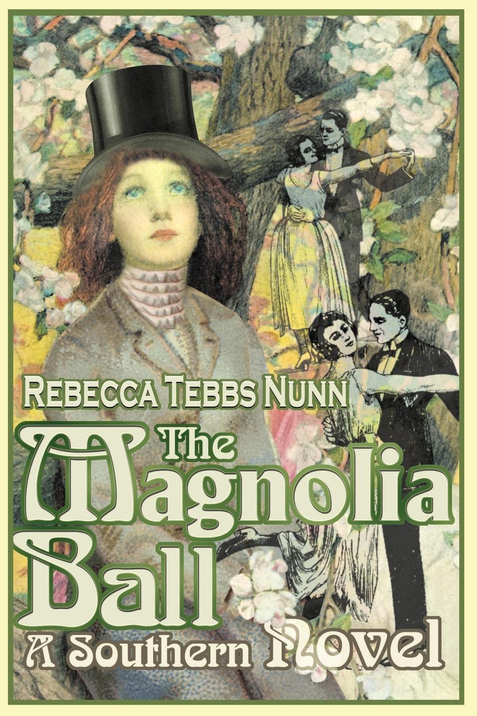 Rebecca T. Nunn The Magnolia Ball. A Southern Novel