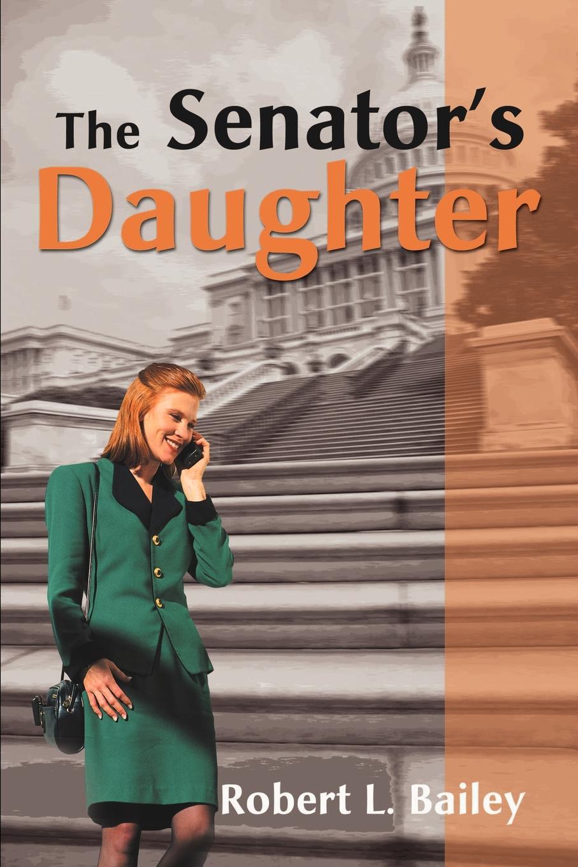 Robert L. Bailey The Senator's Daughter burger s daughter
