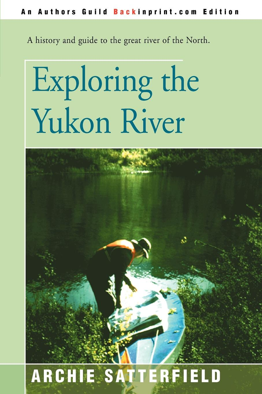Archie Satterfield Exploring the Yukon River