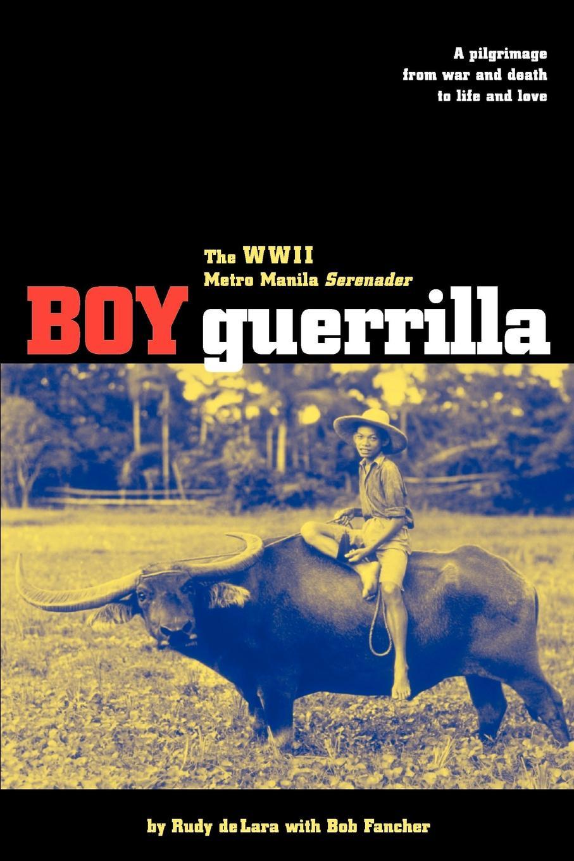 Rudy de Lara Boy Guerrilla. The World War II Metro Manila Serenader 1 35 world war ii the germans took shovels