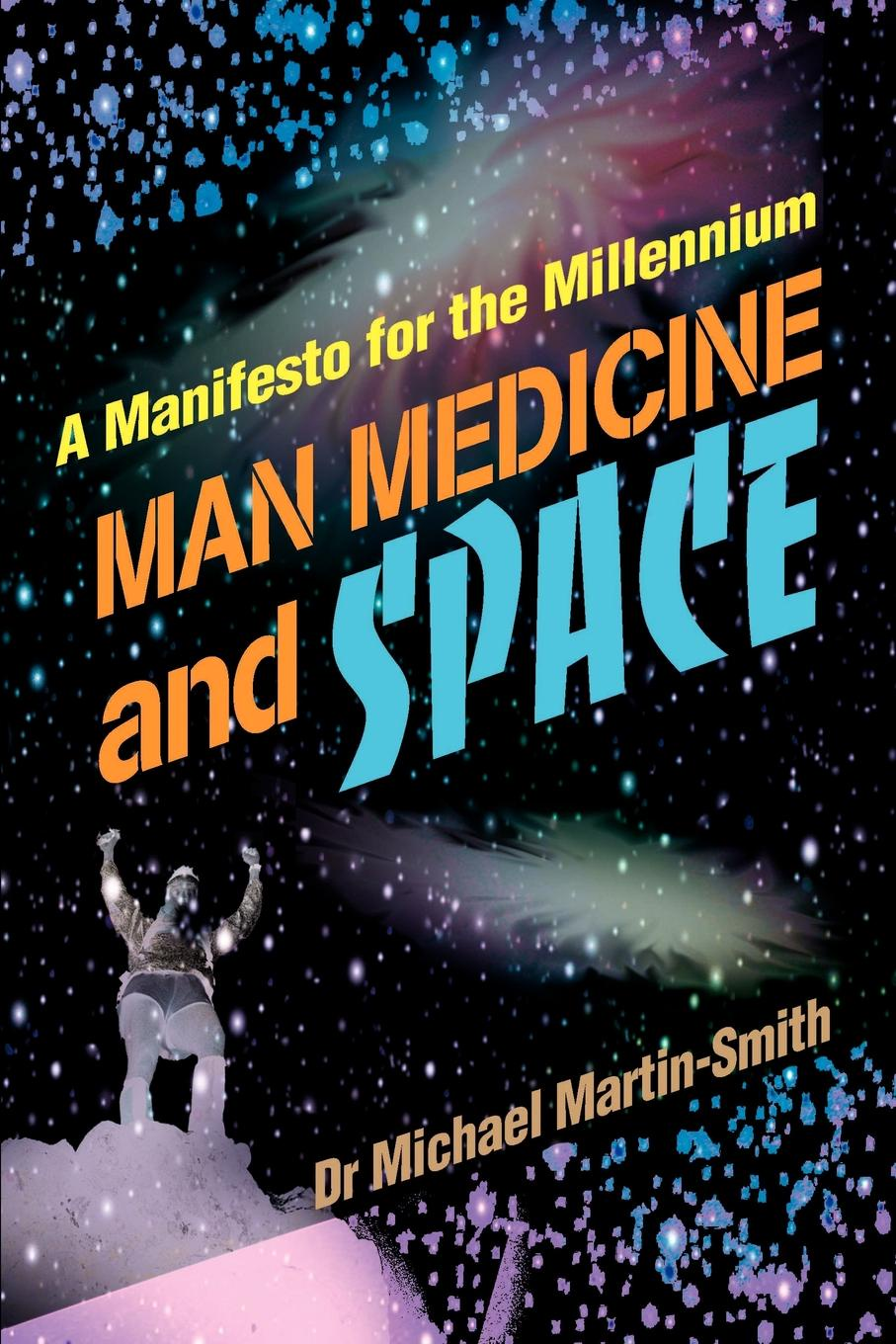 Michael Martin-Smith Man Medicine and Space. A Manifesto for the Millennium the romantic manifesto