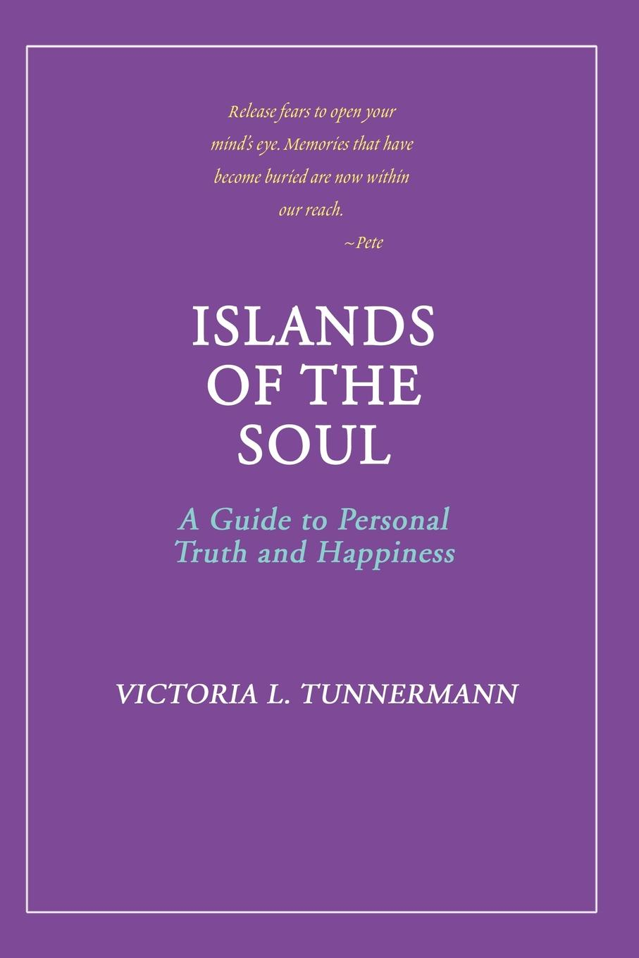 Victoria L. Tunnermann Islands of the Soul. A Guide to Personal Truth and Happiness soul of a christian university a field guide for educators