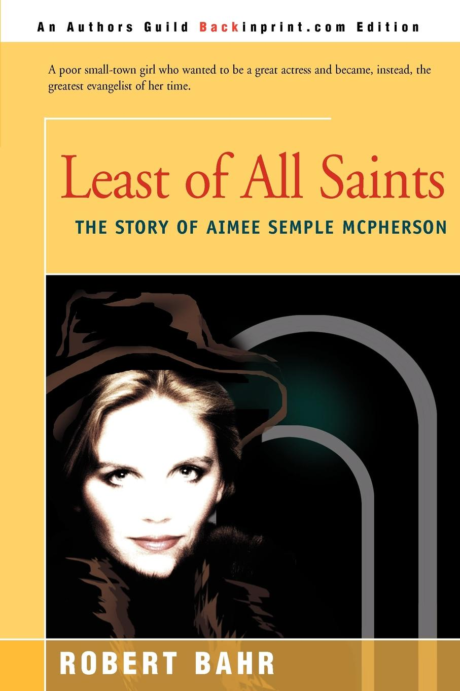 Robert Bahr Least of All Saints. The Story of Aimee Semple McPherson все цены